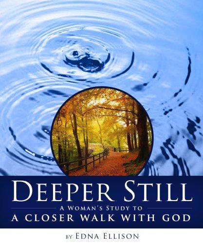 Deeper Still: A Woman's Study to a Closer Walk with God, Edna Ellison