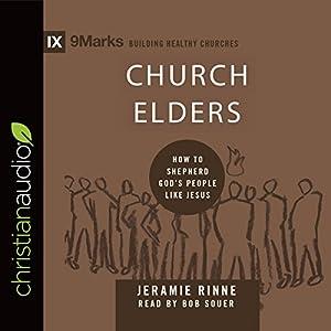Church Elders: How to Shepherd God's People Like Jesus Audiobook