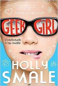 Geek girl, tome 1 - D'intellectuelle à top-modèle: 9782897521301