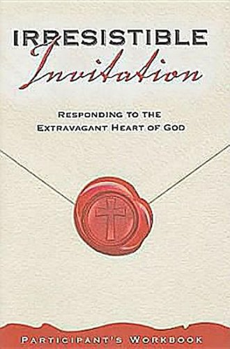 Irresistible Invitation Participant's Workbook: Responding to the Extravagant Heart of God PDF