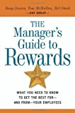 img - for The Manager's Guide to Rewards: What You Need to Know to Get the Best for -- and from -- Your Employees by Jensen, Doug, McMullen, Tom, Stark, Mel (2006) Hardcover book / textbook / text book
