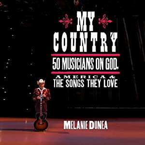 My Country: 50 Musicians on God, America & The Songs They Love | [Melanie Dunea]