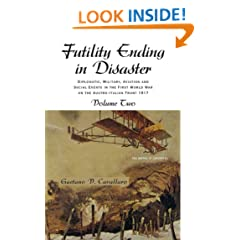 Futility Ending in Disaster: Diplomatic, Military, Aviation and Social Events in The First World War On The Austro-Italian Front Volume II