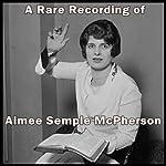 A Rare Recording of Aimee Semple McPherson | Aimee Semple McPherson