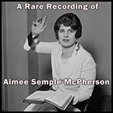 A Rare Recording of Aimee Semple McPherson Speech by Aimee Semple McPherson Narrated by Aimee Semple McPherson