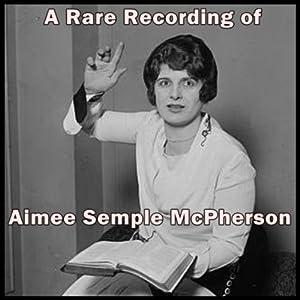 A Rare Recording of Aimee Semple McPherson | [Aimee Semple McPherson]