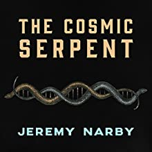 The Cosmic Serpent: DNA and the Origins of Knowledge Audiobook by Jeremy Narby Narrated by James Patrick Cronin