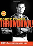Bobby Flay's Throwdown!: More Than 100 Recipes from Food Network's Ultimate Cooking Challenge (0307719162) by Flay, Bobby