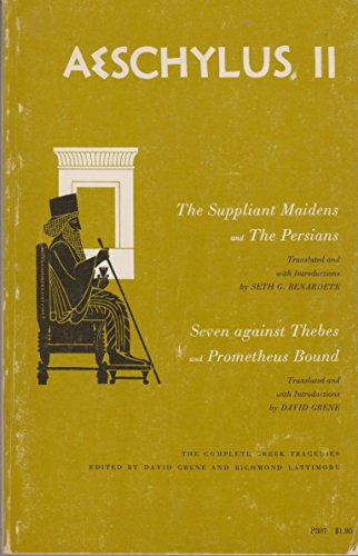 Aeschylus II: 4 Tragedies- The Suppliant Maidens, The Persians, 7 Against Thebes, Prometheus Bound (Complete Greek Trage