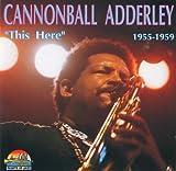 echange, troc Cannonball Adderley - This Here: 1955-1959