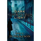 Dark in the City of Light: A Novel ~ Paul Robertson