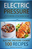 Electric Pressure Cooker Cookbook: 100 Electric Pressure Cooker Recipes: Delicious, Quick And Easy To Prepare Pressure Cooker Recipes With An Easy ... (Electric pressure cookbooks ) (Volume 1)