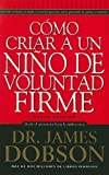 img - for By James Dobson Como Criar A un Nino de Voluntad Firme = The New Strong-Willed Child (Spanish Edition) (2008) Mass Market Paperback book / textbook / text book