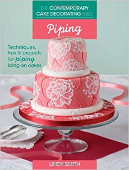 The Contemporary Cake Decorating Bible - Piping