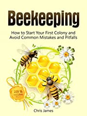 Beekeeping: The Ultimate Guide To Beekeeping: How to Start Your First Colony and Avoid Common Mistakes and Pitfalls (Beehive, Raw Honey)
