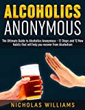 Alcoholics Anonymous: The Ultimate Guide to Alcoholics Anonymous - 12 Steps and 12 New Habits that will help you recover from Alcoholism (alcohol recovery, alcohol abuse, alcohol withdrawal)