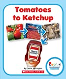 Tomatoes to Ketchup (Rookie Read-About Science (Paperback))