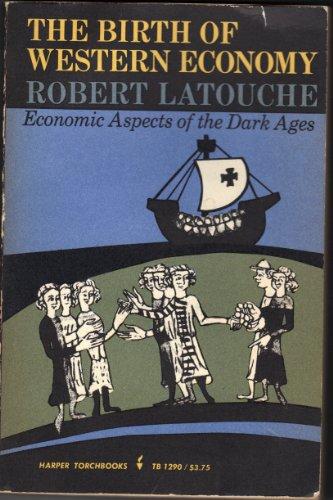 Birth of Western Economy : Economic Aspects of the Dark Ages, Latouche, Robert