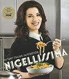 By Nigella Lawson Nigellissima: Instant Italian Inspiration Nigella Lawson