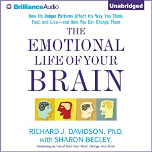 The Emotional Life of Your Brain: How Its Unique Patterns Affect the Way You Think, Feel, and Live - and How You Can Change Them | [Richard J. Davidson, Sharon Begley]