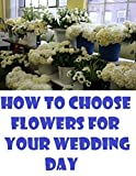 img - for How to Choose Flowers for Your Wedding Day book / textbook / text book