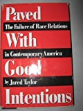 Paved With Good Intentions: The Failure of Race Relations in Contemporary America