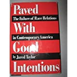 Paved With Good Intentions: The Failure of Race Relations in Contemporary America ~ Jared Taylor