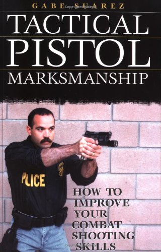 Tactical Pistol Marksmanship: How To Improve Your Combat Shooting Skills