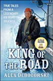Alex Debogorski King of the Road: True Tales from a Legendary Ice Road Trucker