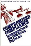 img - for Compromised Compliance: Implementation of the 1965 Voting Rights Act (Contributions in Political Science) by Howard Ball (1982-03-15) book / textbook / text book