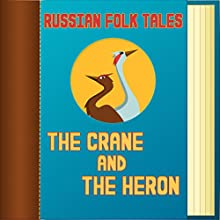 Russian Folk Tales: The Crane and the Heron (       UNABRIDGED) by Russian Folk Tales Narrated by Anastasia Bertollo