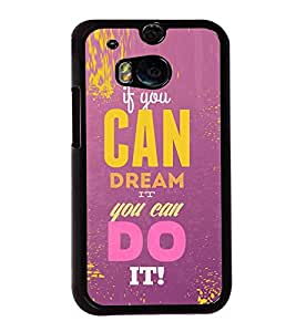Fuson Premium 2D Back Case Cover If you can dream do it With Multi Background Degined For HTC One M8::HTC M8
