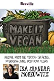 Breville presents Make It Vegan: Recipes from the Yiddish-speaking, Nebraska-living, post-punk vegan, Isa Chandra Moskowitz