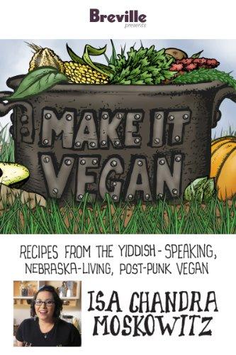 Breville presents Make It Vegan: Recipes from the Yiddish-speaking, Nebraska-living, post-punk vegan, Isa Chandra Moskowitz