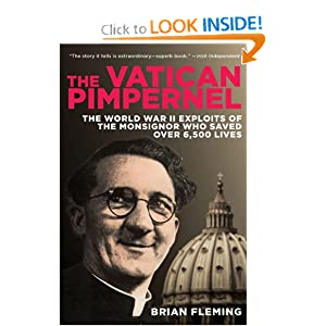 The Vatican Pimpernel: The World War II Exploits of the Monsignor Who Saved Over 6,500 Lives by Brian Fleming