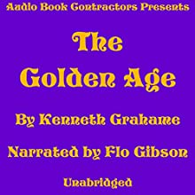 The Golden Age Audiobook by Kenneth Grahame Narrated by Flo Gibson