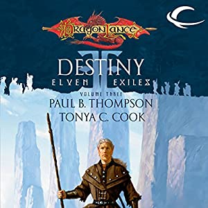 Destiny: Dragonlance: Elven Exiles, Book 3 | [Paul B. Thompson, Tonya C. Cook]