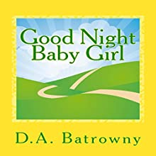 Good Night Baby Girl: The Early Ed Series, Book 2 Audiobook by D.A. Batrowny Narrated by Millian Quinteros