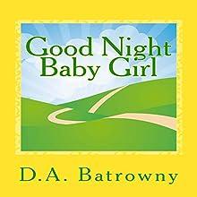 Good Night Baby Girl: The Early Ed Series, Book 2 | Livre audio Auteur(s) : D.A. Batrowny Narrateur(s) : Millian Quinteros