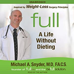 Full: A Life Without Dieting | [Michael Snyder, M.D.]
