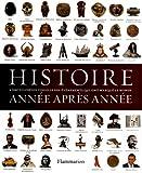 Histoire ann�e apr�s ann�e : Encyclop�die visuelle des �v�nements qui ont marqu� l'histoire