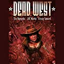 Dead West Omnibus Audiobook by Tim Marquitz, J.M. Martin, Kenny Soward Narrated by Cassandra Campbell
