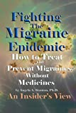 Fighting The Migraine Epidemic: How To Treat and Prevent Migraines Without Medicines - An Insider's View