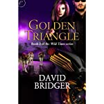 Golden Triangle: Wild Times, Book 2 | David Bridger