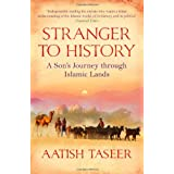 Stranger to History: A Son's Journey Through Islamic Lands ~ Aatish Taseer