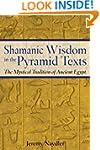 Shamanic Wisdom in the Pyramid Texts:...