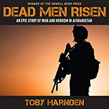 Dead Men Risen: An Epic Story of War and Heroism in Afghanistan (       UNABRIDGED) by Toby Harnden Narrated by Andrew Richardson