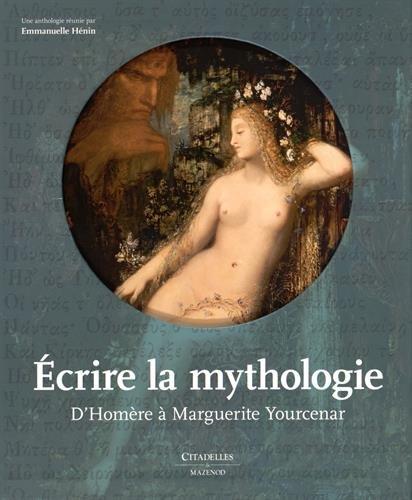 Ecrire la mythologie : D'Homère à Marguerite Yourcenar