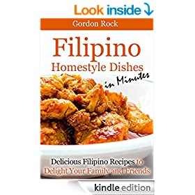 Filipino Home-style Dishes in Minutes: Delicious Filipino Recipes to Delight Your Family and Friends