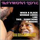 When a Black Woman Looks Like This...Something Is Wrong: How Black Women Cope with Domestic Violence Hörbuch von Raymoni Love Gesprochen von: Rafael Osaba